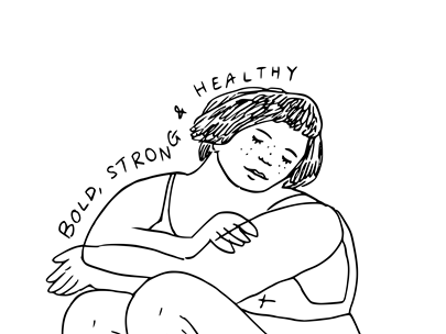 Black and white drawing of a woman kneeling down, crossing her arms and closing her eyes, captioned Bold Strong Healthy.